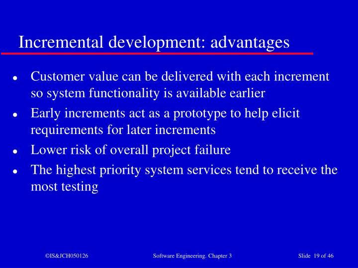 Incremental development: advantages