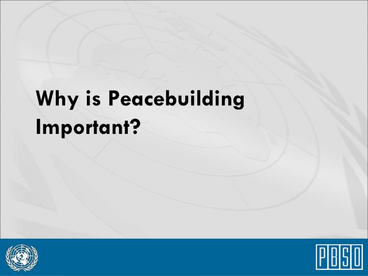 Why is Peacebuilding Important?