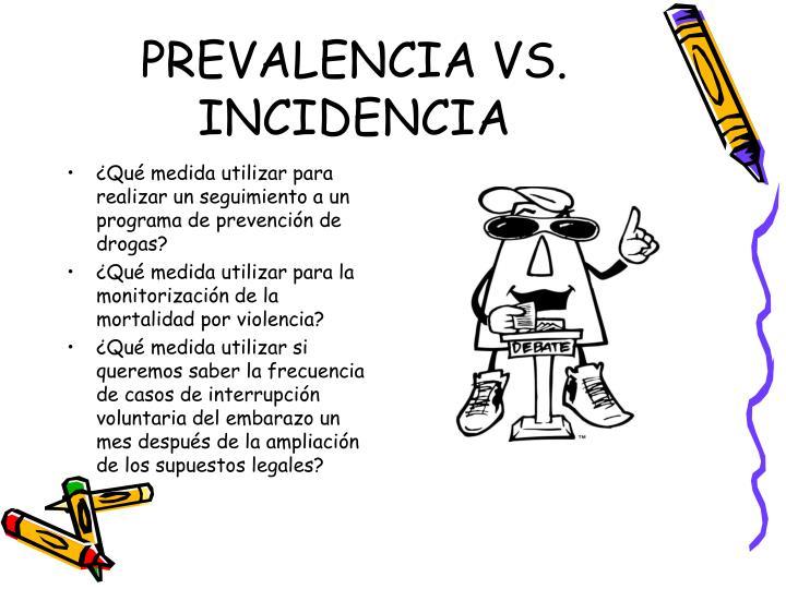 PREVALENCIA VS. INCIDENCIA