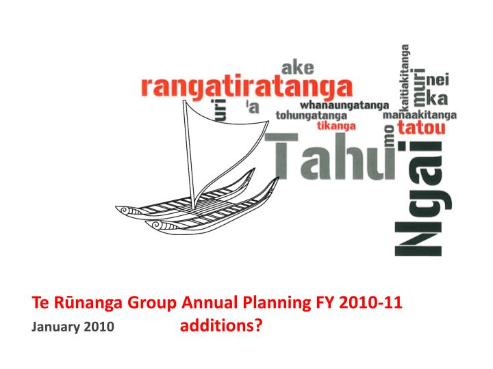 te r nanga group annual planning fy 2010 11 january 2010 additions
