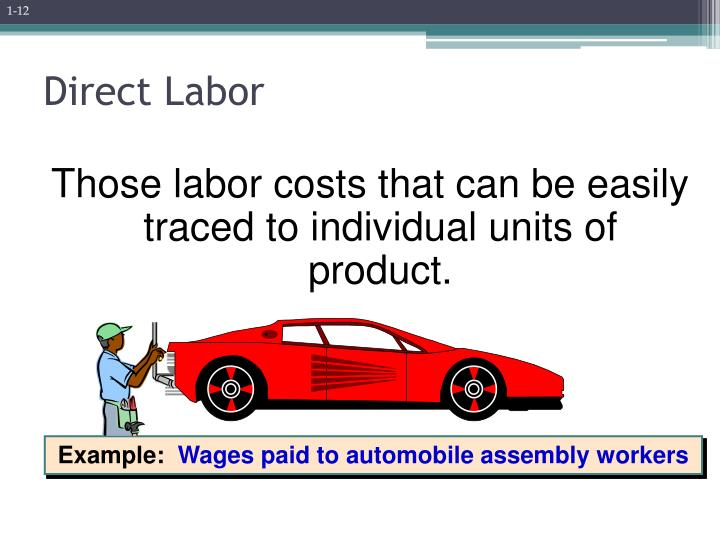 Those labor costs that can be easily traced to individual units of product.