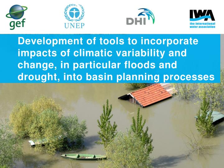 Development of tools to incorporate impacts of climatic variability and change, in particular floods and drought, into basin planning processes