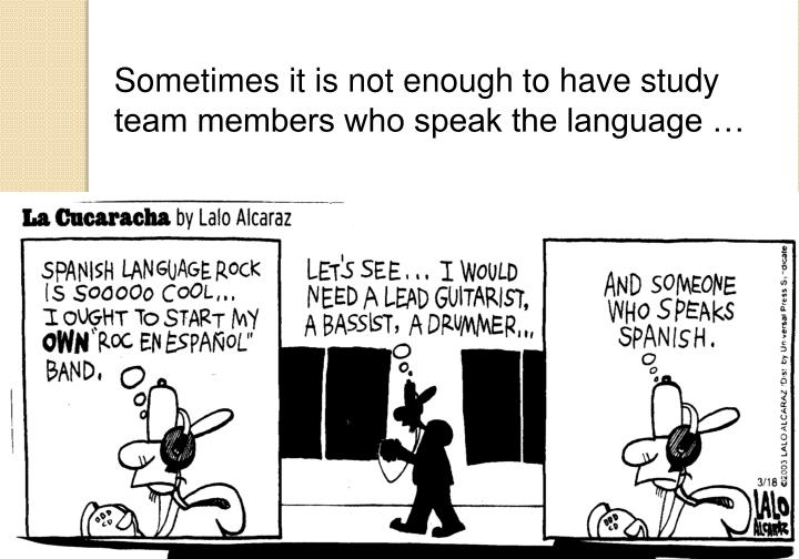 Sometimes it is not enough to have study team members who speak the language …
