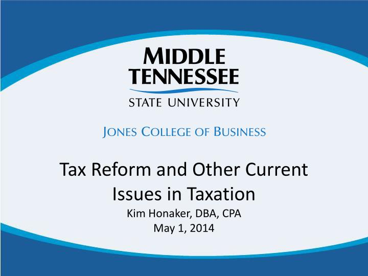 Tax reform and other current issues in taxation kim honaker dba cpa may 1 2014