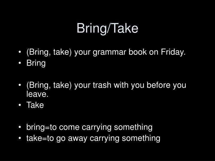 Bring/Take