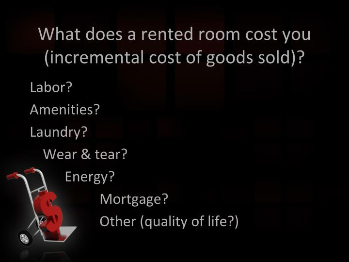 What does a rented room cost you (incremental cost of goods sold)?