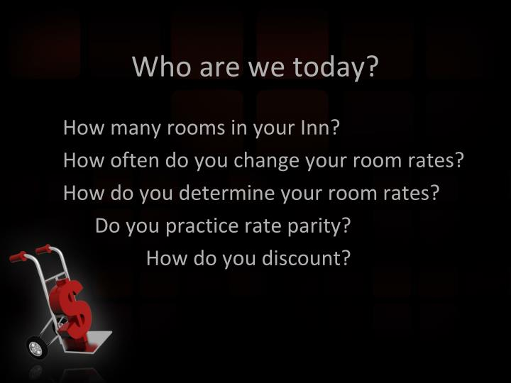 Who are we today?