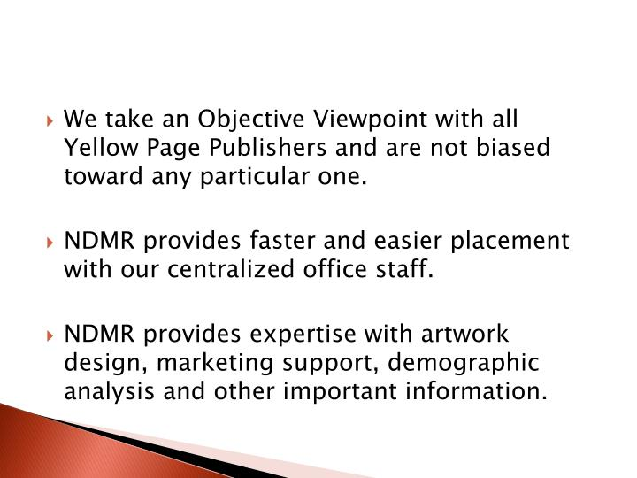 We take an Objective Viewpoint with all Yellow Page Publishers and are not biased toward any particular one.