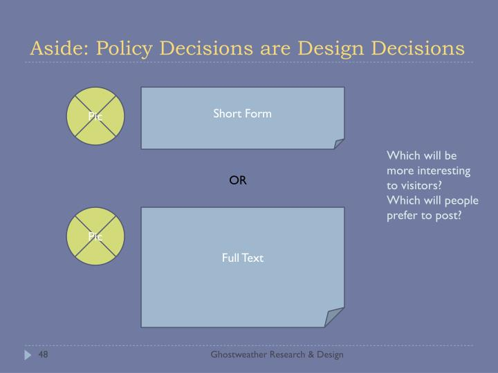 Aside: Policy Decisions are Design Decisions