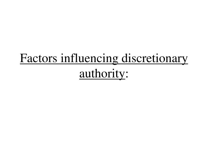 Factors influencing discretionary authority