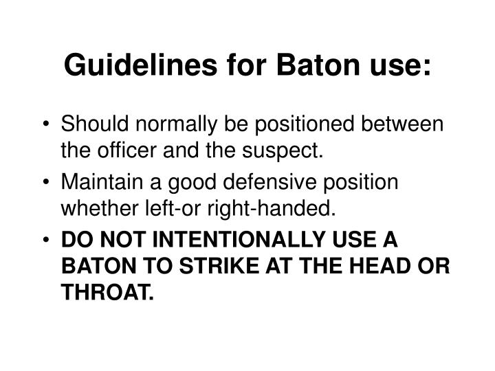 Guidelines for Baton use: