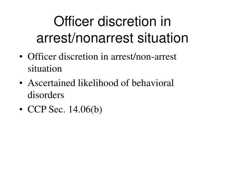 Officer discretion in arrest/nonarrest situation