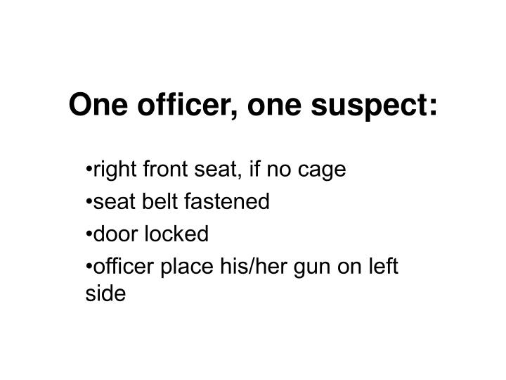 One officer, one suspect: