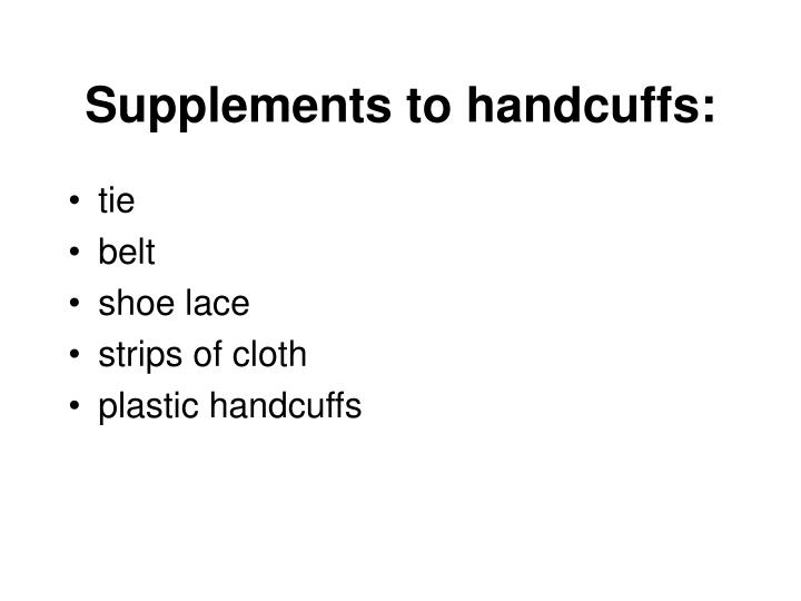Supplements to handcuffs: