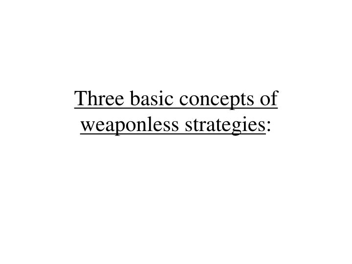Three basic concepts of weaponless strategies