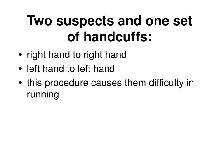 Two suspects and one set of handcuffs: