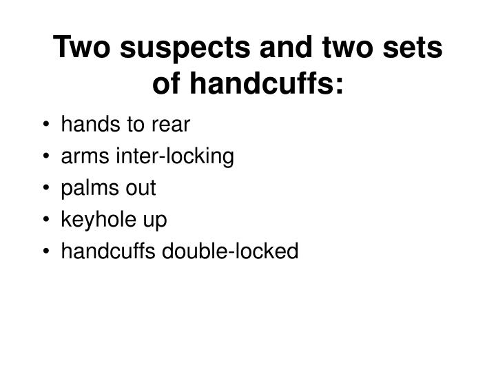 Two suspects and two sets of handcuffs: