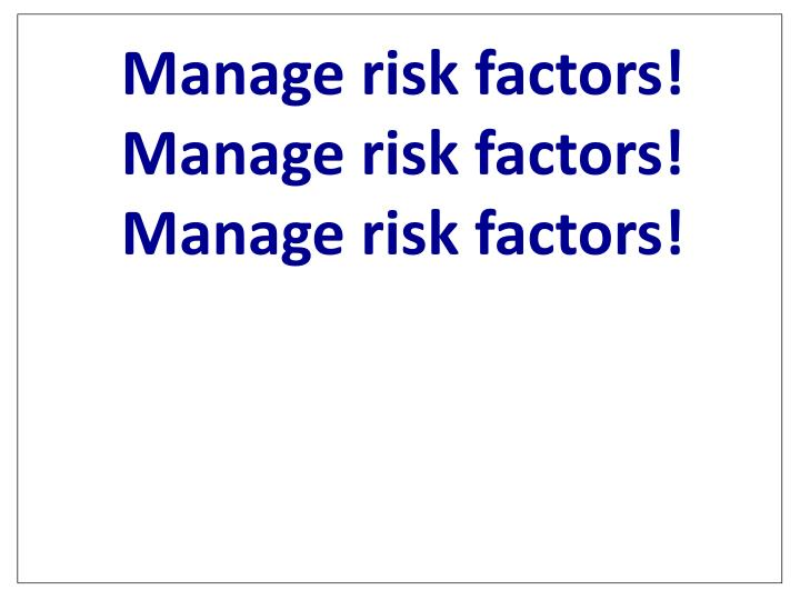 Manage risk factors!