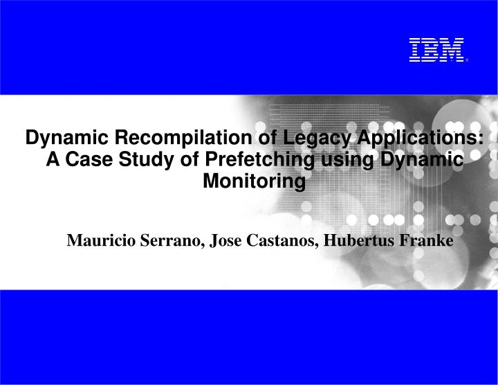 Dynamic recompilation of legacy applications a case study of prefetching using dynamic monitoring
