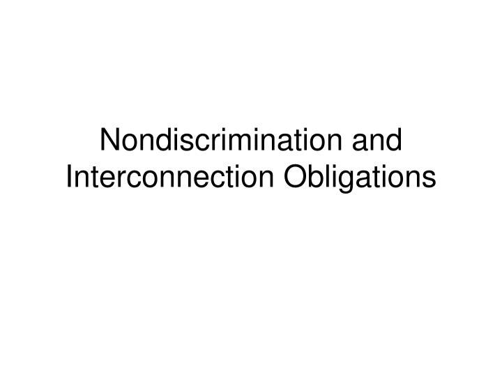 Nondiscrimination and Interconnection Obligations