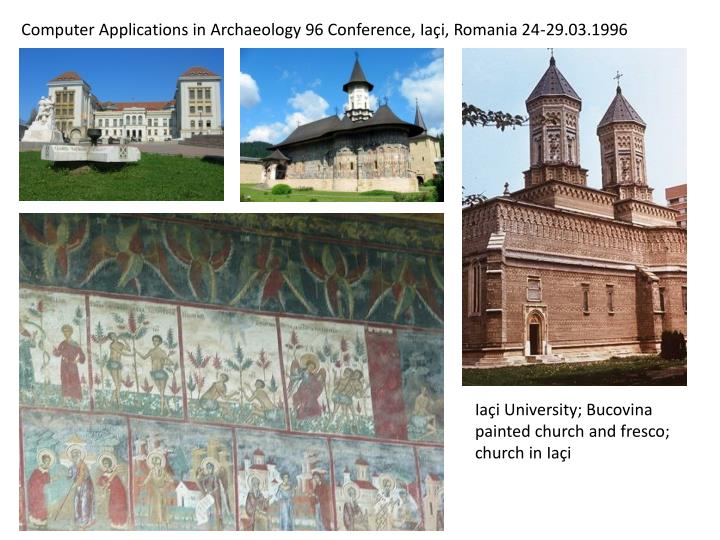 Computer Applications in Archaeology 96 Conference, Iaçi, Romania 24-29.03.1996