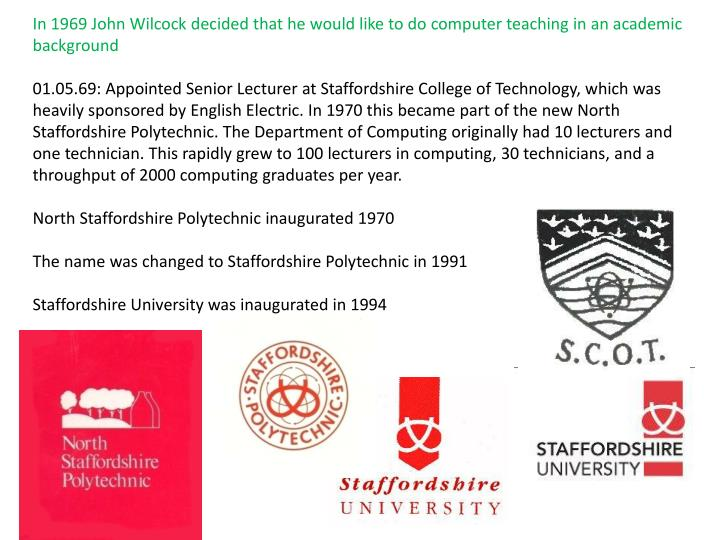 In 1969 John Wilcock decided that he would like to do computer teaching in an academic background