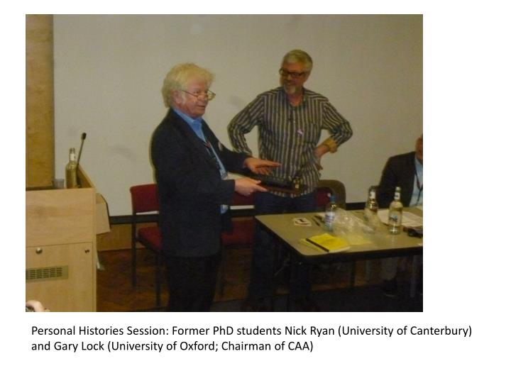 Personal Histories Session: Former PhD students Nick Ryan (University of Canterbury) and Gary Lock (University of Oxford; Chairman of CAA)
