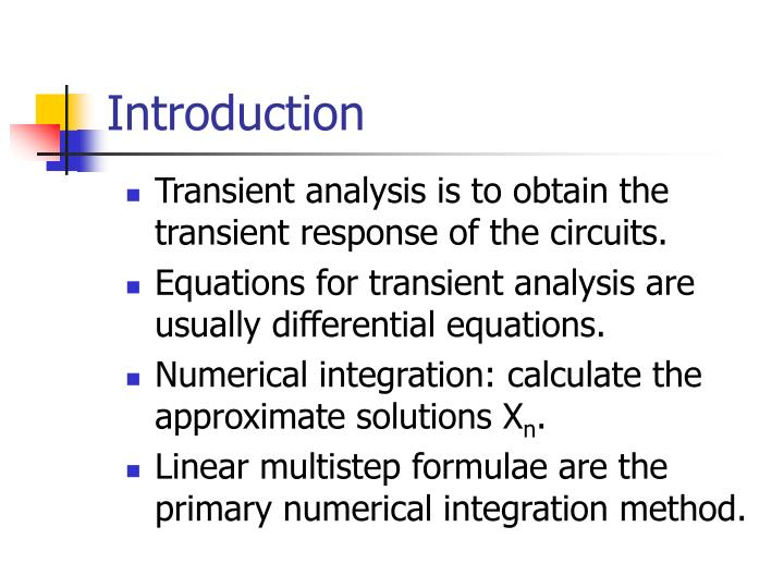 Transient analysis is to obtain the transient response of the circuits.