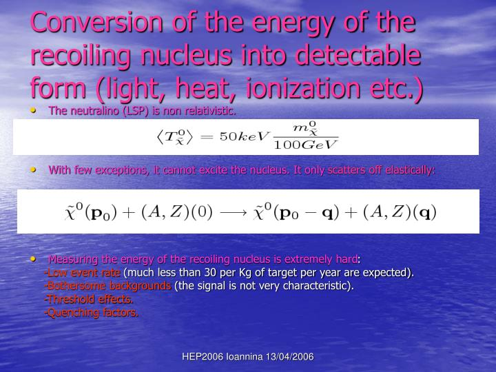 Conversion of the energy of the recoiling nucleus into detectable form (light, heat, ionization etc.)