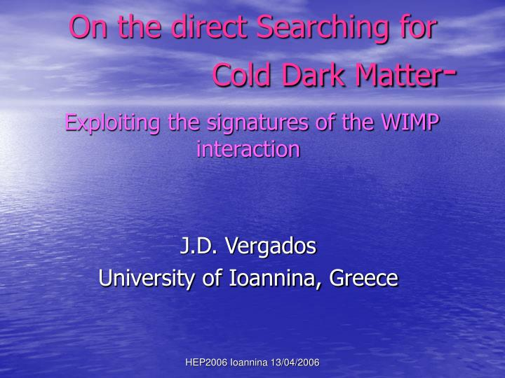 on the direct searching for cold dark matter