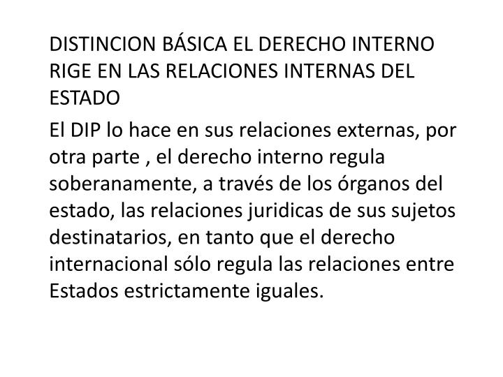 DISTINCION BÁSICA EL DERECHO INTERNO RIGE EN LAS RELACIONES INTERNAS DEL ESTADO