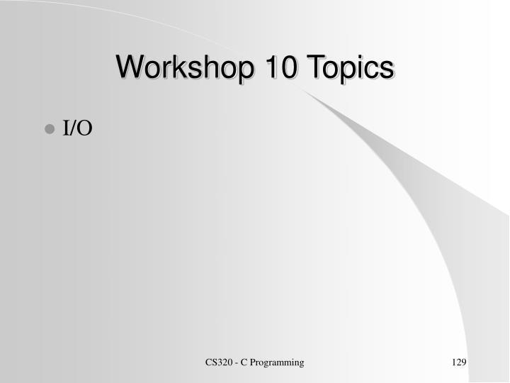 Workshop 10 Topics