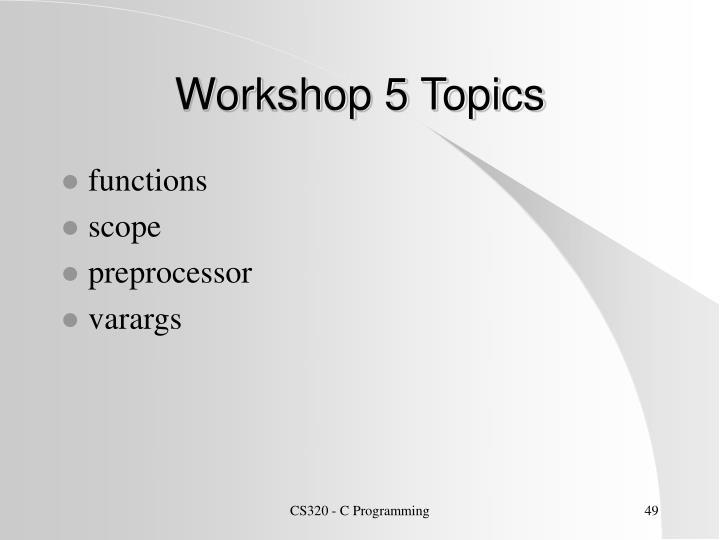 Workshop 5 Topics