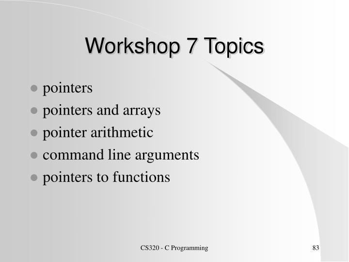 Workshop 7 Topics