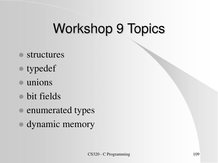 Workshop 9 Topics