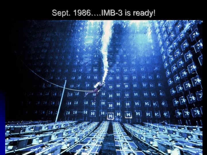 Sept. 1986….IMB-3 is ready!
