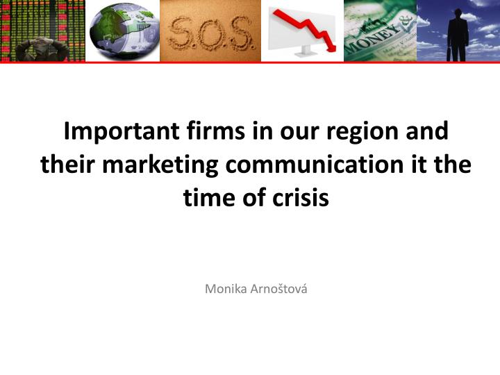Important firms in our region and their marketing communication it the time of crisis