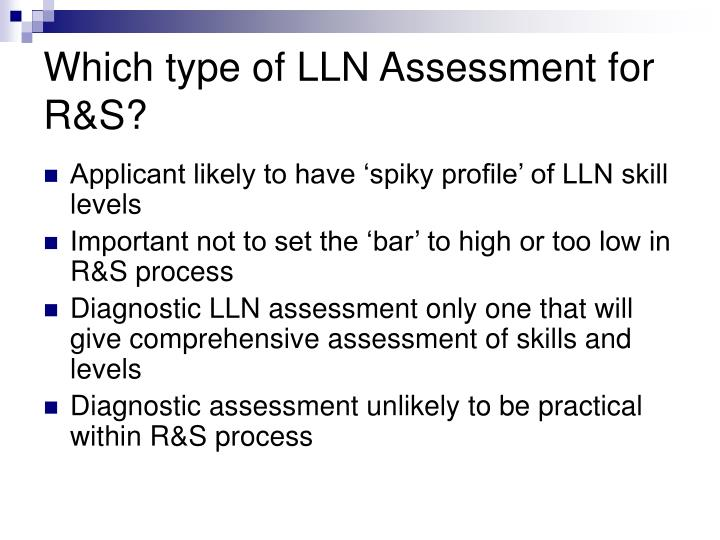 Which type of LLN Assessment for R&S?