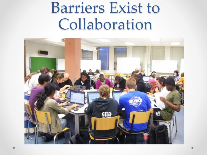 Barriers Exist to Collaboration