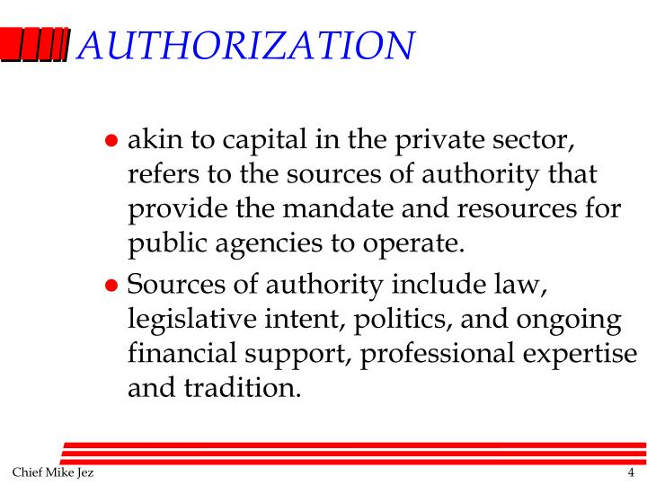 akin to capital in the private sector, refers to the sources of authority that provide the mandate and resources for public agencies to operate.