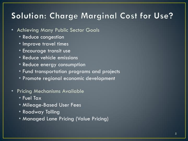 Solution: Charge Marginal Cost for Use?