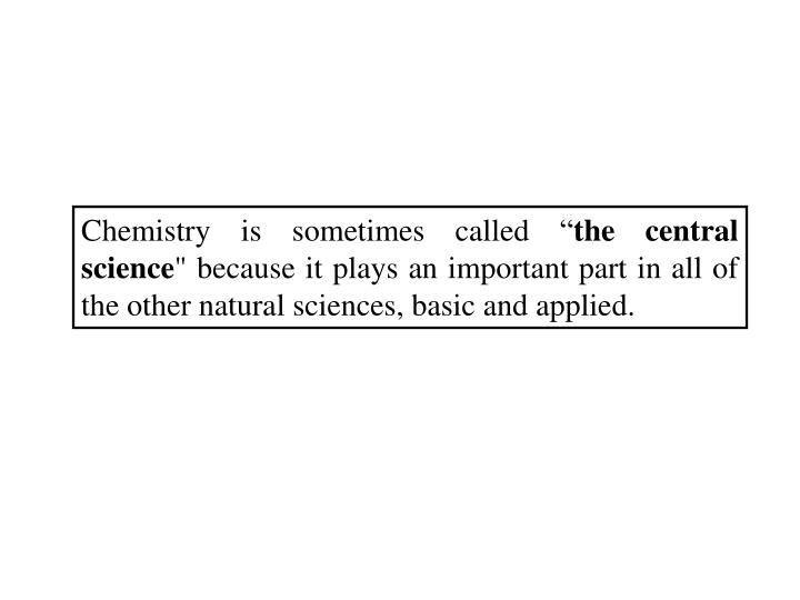 Chemistry is sometimes called ""