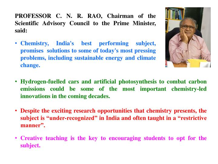 PROFESSOR C. N. R. RAO, Chairman of the Scientific Advisory Council to the Prime Minister, said: