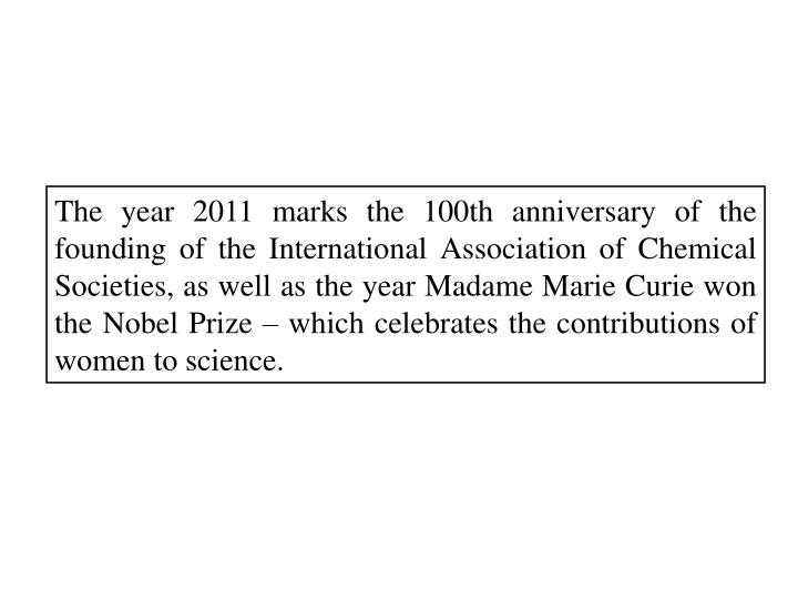 The year 2011 marks the 100th anniversary of the founding of the International Association of Chemic...