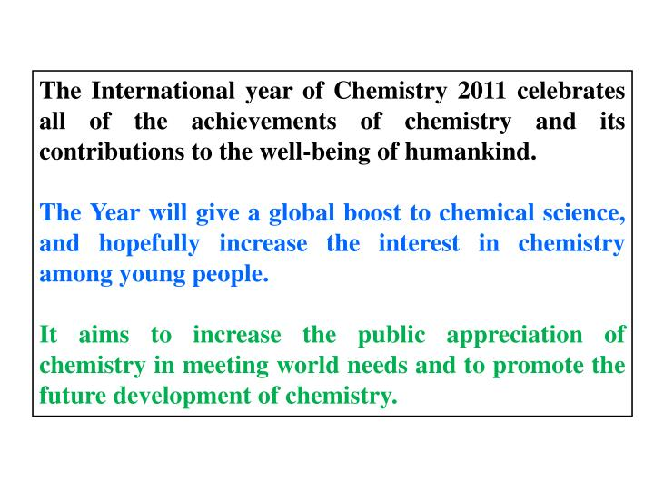 The International year of Chemistry 2011 celebrates all of the achievements of chemistry and its contributions to the well-being of humankind.