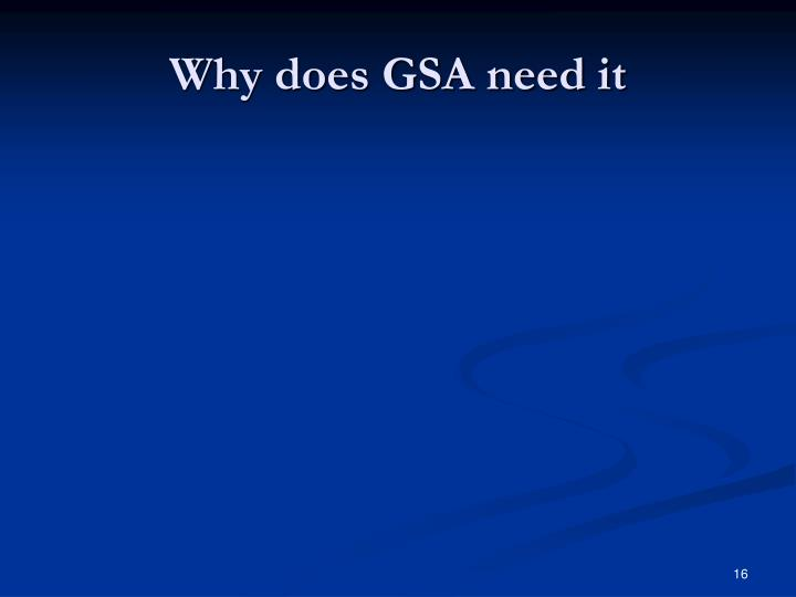 Why does GSA need it