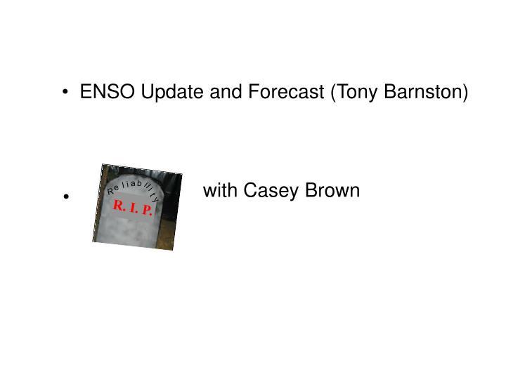ENSO Update and Forecast (Tony Barnston)