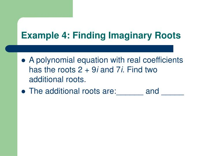 Example 4: Finding Imaginary Roots