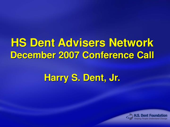 Hs dent advisers network december 2007 conference call harry s dent jr