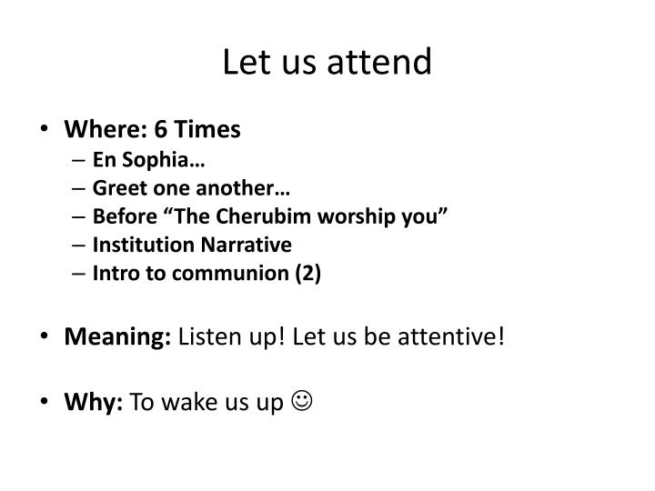 Let us attend